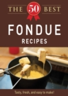 The 50 Best Fondue Recipes : Tasty, fresh, and easy to make! - eBook