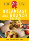 The 50 Best Breakfast and Brunch Recipes : Tasty, fresh, and easy to make! - eBook