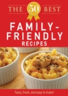 The 50 Best Family-Friendly Recipes : Tasty, fresh, and easy to make! - eBook