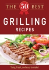 The 50 Best Grilling Recipes : Tasty, fresh, and easy to make! - eBook