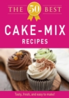 The 50 Best Cake Mix Recipes : Tasty, fresh, and easy to make! - eBook