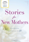 A Cup of Comfort Stories for New Mothers : Celebrating the miracle of life - eBook