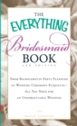 The Everything Bridesmaid Book : From bachelorette party planning to wedding ceremony etiquette - all you need for an unforgettable wedding - eBook
