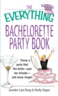 The Everything Bachelorette Party Book : Throw a Party That the Bride and Her Friends Will Never Forget - eBook
