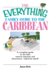 The Everything Family Guide To The Caribbean : A Complete Guide to the Best Resorts, Beaches And Attractions - Island by Island! - eBook