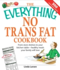 The Everything No Trans Fats Cookbook : From Store Shelves to Your Kitchen Table--healthy Meals Your Family Will Love - eBook