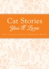 Cat Stories You'll Love : True tales of purrfectly remarkable kitties - eBook