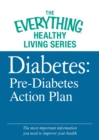 Diabetes: Pre-Diabetes Action Plan : The most important information you need to improve your health - eBook