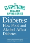 Diabetes: How Food and Alcohol Affect Diabetes : The most important information you need to improve your health - eBook