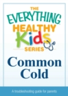 Common Cold : A troubleshooting guide to common childhood ailments - eBook