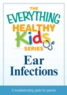 Ear Infections : A troubleshooting guide to common childhood ailments - eBook