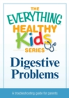 Digestive Problems : A troubleshooting guide to common childhood ailments - eBook