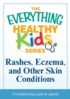 Rashes, Eczema, and Other Skin Conditions : A troubleshooting guide to common childhood ailments - eBook