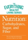 Nutrition: Carbohydrates, Sugar, and Fiber : The most important information you need to improve your health - eBook