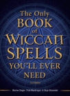 The Only Book of Wiccan Spells You'll Ever Need - Book