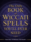 The Only Book of Wiccan Spells You'll Ever Need - eBook