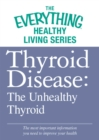 Thyroid Disease: The Unhealthy Thyroid : The most important information you need to improve your health - eBook