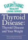 Thyroid Disease: Thyroid Disease and Your Weight : The most important information you need to improve your health - eBook
