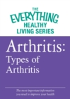 Arthritis: Types of Arthritis : The most important information you need to improve your health - eBook