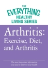 Arthritis: Exercise, Diet, and Arthritis : The most important information you need to improve your health - eBook