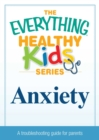Anxiety : A troubleshooting guide for parents - eBook