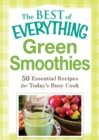 Green Smoothies : 50 Essential Recipes for Today's Busy Cook - eBook