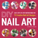 DIY Nail Art : Easy, Step-by-Step Instructions for 75 Creative Nail Art Designs - Book