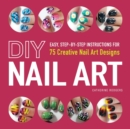 DIY Nail Art : Easy, Step-by-Step Instructions for 75 Creative Nail Art Designs - eBook