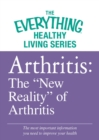 "Arthritis: The ""New Reality"" of Arthritis : The most important information you need to improve your health - eBook"