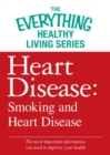 Heart Disease: Smoking and Heart Disease : The most important information you need to improve your health - eBook