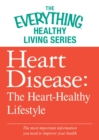 Heart Disease: The Heart-Healthy Lifestyle : The most important information you need to improve your health - eBook