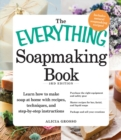 The Everything Soapmaking Book : Learn How to Make Soap at Home with Recipes, Techniques, and Step-by-Step Instructions - Purchase the right equipment and safety gear, Master recipes for bar, facial, - eBook
