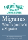 Migraines: What Is (and Isn't) a Migraine : The most important information you need to improve your health - eBook