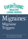 Migraines: Migraine Triggers : The most important information you need to improve your health - eBook