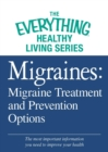 Migraines: Migraine Treatment and Prevention Options : The most important information you need to improve your health - eBook