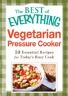 Vegetarian Pressure Cooker : 50 Essential Recipes for Today's Busy Cook - eBook