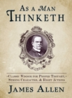 As a Man Thinketh : Classic Wisdom for Proper Thought, Strong Character, & Right Actions - eBook