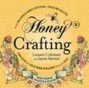 Honey Crafting : From Delicious Honey Butter to Healing Salves, Projects for Your Home Straight from the Hive - eBook