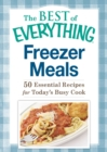 Freezer Meals : 50 Essential Recipes for Today's Busy Cook - eBook