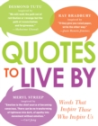 Quotes to Live By : Words That Inspire Those Who Inspire Us - Book