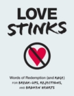 Love Stinks : Words of Redemption (and Rage) for Break-Ups, Rejections, and Broken Hearts - eBook