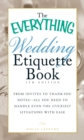 The Everything Wedding Etiquette Book : From Invites to Thank-you Notes - All You Need to Handle Even the Stickiest Situations with Ease - eBook