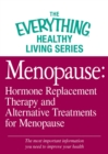 Menopause: Hormone Replacement Therapy and Alternative Treatments for Menopause : The most important information you need to improve your health - eBook