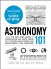 Astronomy 101 : From the Sun and Moon to Wormholes and Warp Drive, Key Theories, Discoveries, and Facts about the Universe - eBook