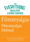 Fibromyalgia: Fibromyalgia Defined : The most important information you need to improve your health - eBook