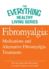Fibromyalgia: Medications and Alternative Fibromyalgia Treatments : The most important information you need to improve your health - eBook