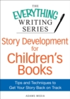 Story Development for Children's Books : Tips and Techniques to Get Your Story Back on Track - eBook