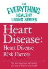Heart Disease: Heart Disease Risk Factors : The most important information you need to improve your health - eBook