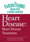 Heart Disease: Heart Disease Treatments : The most important information you need to improve your health - eBook