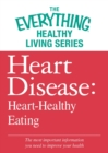 Heart Disease: Heart-Healthy Eating : The most important information you need to improve your health - eBook